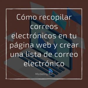 Cómo recopilar correos electrónicos en tu página web y crear una lista de correo electrónico
