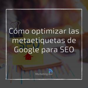 Cómo optimizar las metaetiquetas de Google para SEO