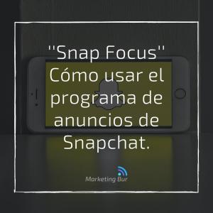 ''Snap Focus'': Cómo usar el programa de entrenamiento de anuncios de Snapchat