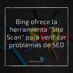 Bing ofrece la herramienta ''Site Scan'' para verificar problemas de SEO
