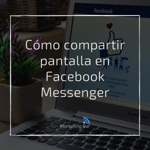 Cómo compartir la pantalla en Facebook Messenger