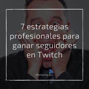 7 estrategias profesionales para ganar seguidores de Twitch
