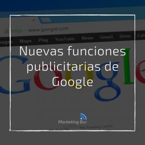 Nuevas funciones publicitarias de Google: Qué son y cómo usarlas
