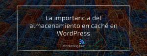 La importancia del almacenamiento en caché en WordPress