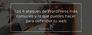 Los 4 ataques de WordPress más comunes y lo que puedes hacer para defender su web