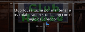 ClubHouse lucha por mantener a los colaboradores de la app con el pago del creador