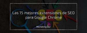 Las 15 mejores extensiones de SEO para Google Chrome