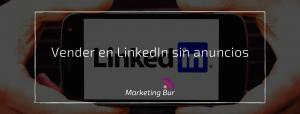 Vender en LinkedIn sin anuncios